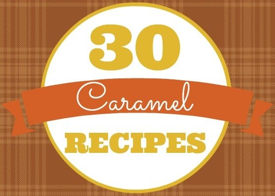30 Caramel Dessert Recipes
