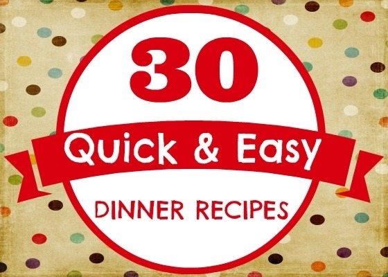 30 Quick & Easy Dinner Recipes