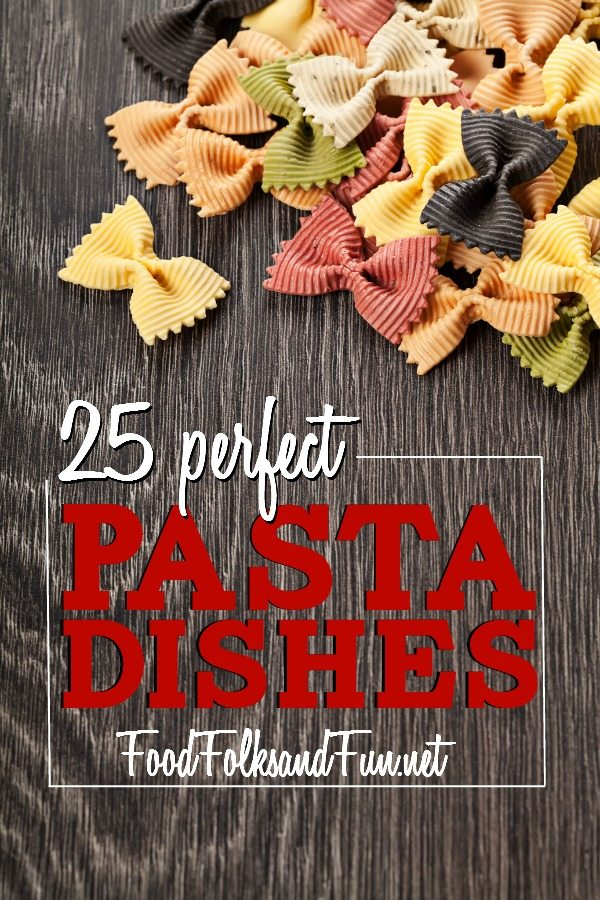 25 Perfect Pasta Dishes