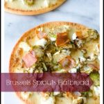 Brussels Sprouts Flatbread with Prosciutto and Goat Cheese with text overlay for Pinterest